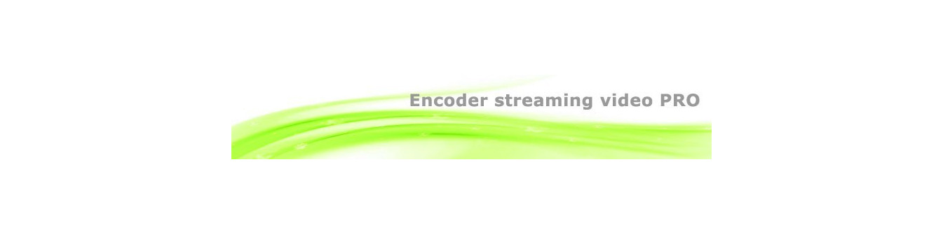 Encoder video streaming pro